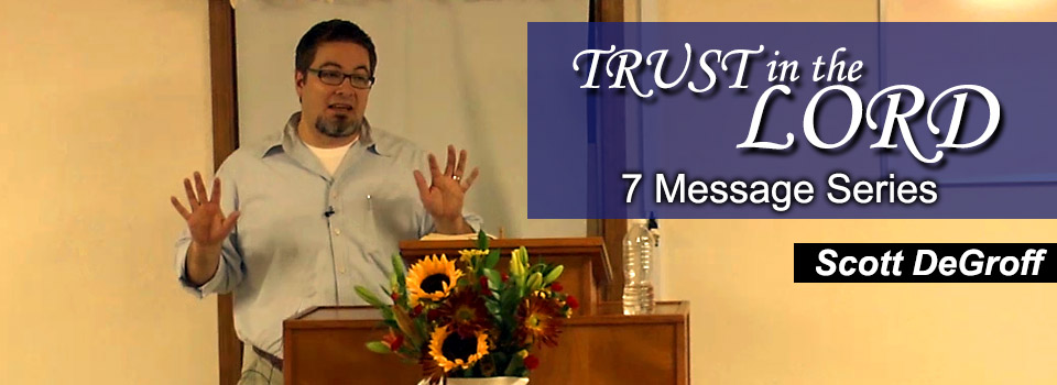 "2013 Fall Bible Conference Media---Scott DeGroff ""Trust in the Lord"""